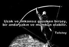 Uzak ve imkansız gözüken bir şey bir anda yakın ve mümkün olabilir... Lev Nikolayeviç Tolstoy.