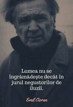 Emil Cioran, True Words, Photo Editor, Philosophy, Love Quotes, Wisdom, Thoughts, Fictional Characters, Life