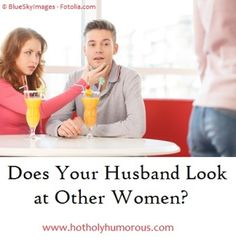 Does Your Husband Look at Other Women? http://hotholyhumorous.com/2014/12/does-your-husband-look-at-other-women/ And if so, what does that mean?