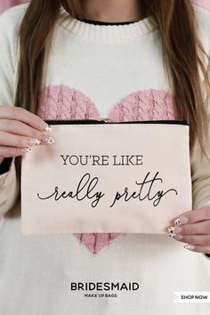 """Cute pink make up bags for your bridesmaid gifts printed with """"you're like really pretty"""" - fill them with other little gifts from our shop for the perfect gift set! #bridesmaidgit #makeupbags #galentinegift #galentinesday #valentinesday"""
