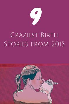 9 Craziest Birth Stories from 2015 #birth #labor #crazystories #whattoexpect   whattoexpect.com