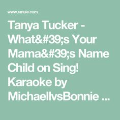 Tanya Tucker - What's Your Mama's Name Child on Sing! Karaoke by MichaellvsBonnie and brattybear27 | Smule