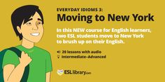 """Everyday Idioms 3: """"Moving to New York"""" - NEW series in the ESL Library https://esllibrary.com/courses/102/lessons…  #ELT #English"""