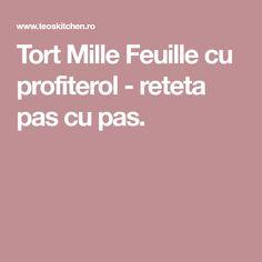 Tort Mille Feuille cu profiterol - Retete culinare by Teo's Kitchen Kitchen, Baking Center, Cooking, Kitchens, Cuisine