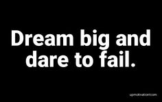 Dream big and dare to