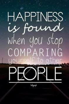 "#happiness #quote ""Happiness is found when you stop comparing yourself to other…"