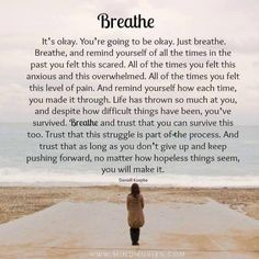Breathe.... I am trying, but I still get afraid. I have children I love and miss who are growing up too fast for my liking =/ I also have a Granddaughter I am praying to see one day. <3