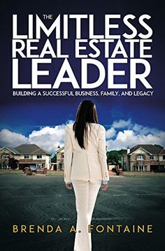 The Limitless Real Estate Leader: Building a Successful B...