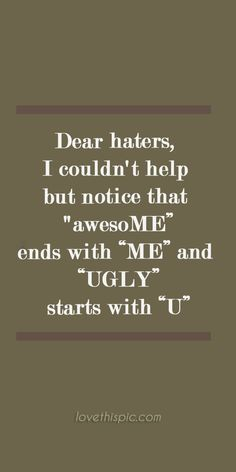 Dear haters funny truth inspirational ugly wisdom awesome lol haters humor pinterest pinterest quotes wisdom quotes