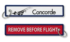 CONCORDE - REMOVE BEFORE FLIGHT Keychains are 100% embroidered, with merrowed borders.  Keyring is nickel plated for long lasting durability.