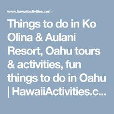 Things to do in Ko Olina & Aulani Resort, Oahu tours & activities, fun things to do in Oahu   HawaiiActivities.com