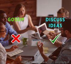 Discuss ideas instead if Gossiping