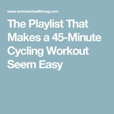 The Playlist That Makes a 45-Minute Cycling Workout Seem Easy #cycleworkout