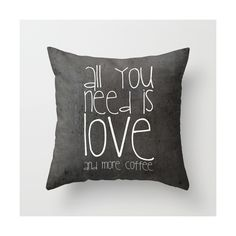All you need is love and more coffee Throw Pillow by M✿nika Strigel |... via Polyvore