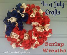 of july crafts - easy, peasy burlap wreath - get directions from howtohomeschoolmychild. Wreath Crafts, Diy Wreath, Burlap Crafts, July Crafts, Holiday Crafts, Fourth Of July, 4th Of July Wreath, Patriotic Wreath, Deco Mesh Wreaths
