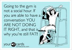 Nothing more annoying than the people who sit and chat on the machines while I'm waiting to use them...you know, that is when i actually go to the gym...