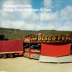 Songs from Northern Britain - Teenage Fanclub | Songs, Reviews, Credits, Awards | AllMusic