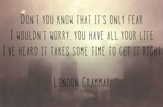 London Grammar: Wasting My Young Years - 'Don't you know that it's only fear? I wouldn't worry, you have all your life. I've heard it takes some time to get it right.'