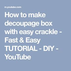 How to make decoupage box with easy crackle - Fast & Easy TUTORIAL - DIY - YouTube