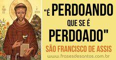 """""""É perdoando que se é perdoado."""" São Francisco de Assis #SãoFrancisco #perdoar"""