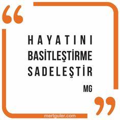 Hayatını basitleştirme, sadeleştir... Mert Güler Growth Mindset, Note To Self, Slogan, Self Improvement, Motto, Minimalism, Quote, Presents