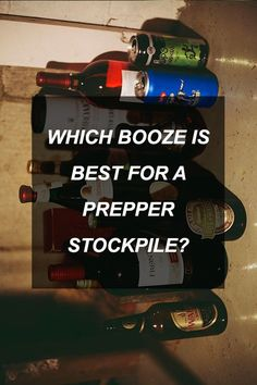 Which Booze is Best for a Prepper Stockpile?   Survival Shelf   Survivalist & Prepper Links