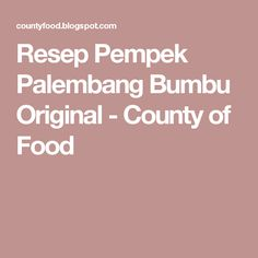 Resep Pempek Palembang Bumbu Original - County of Food