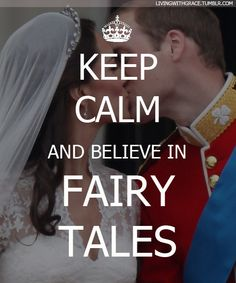 "Kate Middleton - Prince William  ""Keep calm and believe in fairy tales.."" ♥"