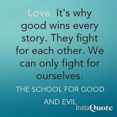This my absolute favorite quote! It comes from a book i just recently read, The School for Good and Evil. I love this quote because I relate to it so much. Eros and I have to fight extremely hard for our love and it just made us stronger. Good And Evil Quotes, Daily Quotes, Best Quotes, School For Good And Evil, Best Villains, Meaningful Quotes, Book Nerd, Writing Tips, Book Series