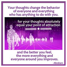 ☆ Abraham Hicks ☆ Your thoughts change the behaviour of everyone and everything who has anything to do with you for your thoughts absolutely equal your point of attraction. And the better you feel, the more everything and everyone around you improves. Positive Thoughts, Positive Vibes, Positive Quotes, The Secret, Believe, A Course In Miracles, Abraham Hicks Quotes, Spiritual Awakening, Law Of Attraction