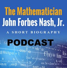 Podcast: The Mathematician John Forbes Nash Jr. – A Short Biography