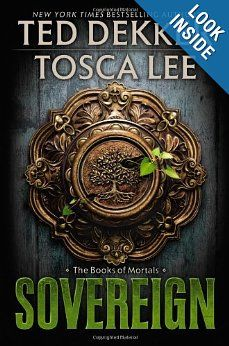 Sovereign (The Books of Mortals): Ted Dekker, Tosca Lee: 9781599953595: Amazon.com: Books