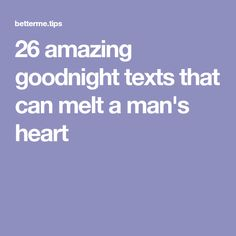 26 amazing goodnight texts that can melt a man's heart