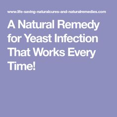 A Natural Remedy for Yeast Infection That Works Every Time!