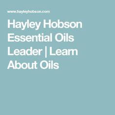 Hayley Hobson Essential Oils Leader   Learn About Oils
