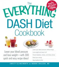 The Everything DASH Diet Cookbook: Lower your blood pressure and lose weight - with 300 quick and easy recipes! Lower your blood pressure without Boost your energy, and Stay healthy for life!, a book by Christy Ellingsworth, Murdoc Khaleghi MD Dieta Dash, Dash Diet Recipes, Low Sodium Recipes, Easy Recipes, Diabetic Recipes, Healthy Recipes, Healthy Foods, Healthy Life, Dash Diet Meal Plan