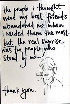 """""""The people I thought were my best friends abandoned me when I needed them the most - but the real surprise was the people who stood by me! Thank you."""""""