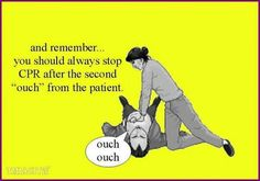 Yeah...I've seen this from one of our house supervisors...unnecessary chest compressions FTW!