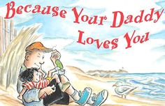 Because Your Daddy Loves You: A great example of a Dads patience.