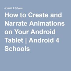 How to Create and Narrate Animations on Your Android Tablet | Android 4 Schools