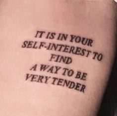 it is in your self-interest to find a way to be very tender The Words, Pretty Words, Beautiful Words, Zuko, Just In Case, Decir No, Tattoo Quotes, Tattoo Fonts, Me Quotes
