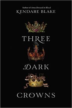 Three Dark Crowns (Untitled, #1) by Kendare Blake • September 20th 2016 • Click on Image for Summary!