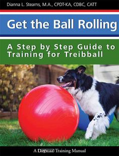 Get the Ball Rolling: A Step by Step Guide to Training for Treibball - Books on Google Play