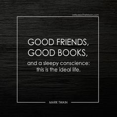 Good friends, good books, and a sleepy conscience; this is the idea life. - Mark Twain #quote #reading