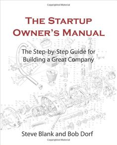 [MUST HAVE] The Startup Owner's Manual: The Step-By-Step Guide for Building a Great Company (9780984999309): Steve Blank, Bob Dorf: Books