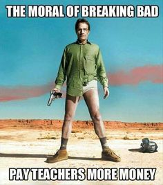 Funny pictures about Moral of Breaking Bad. Oh, and cool pics about Moral of Breaking Bad. Also, Moral of Breaking Bad.