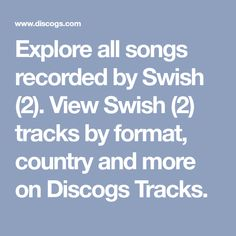 Explore all songs recorded by Swish View Swish tracks by format, country and more on Discogs Tracks. All Songs, Terms Of Service, Track, Explore, Country, Music, Movies, Musica, Musik