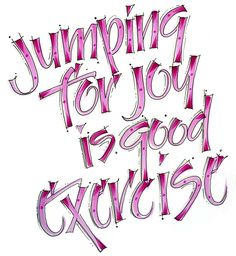Jumping for joy is good exercise.