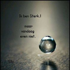 Sterk... True Quotes, Qoutes, Dutch Phrases, Negativity Quotes, Tears In Heaven, Miss You Dad, Dutch Quotes, Say My Name, Just Be You
