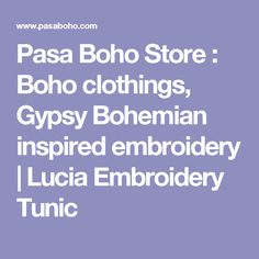 Pasa Boho Store : Boho clothings, Gypsy Bohemian inspired embroidery | Lucia Embroidery Tunic